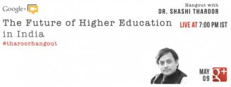 Discuss the Future of Higher Education in India with Minister of state for HRD, Dr. Shashi Tharoor on Google+ Hangout